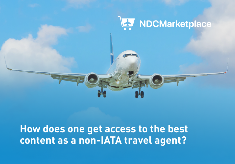 How does one get access to the best content as a non-IATA travel agent?