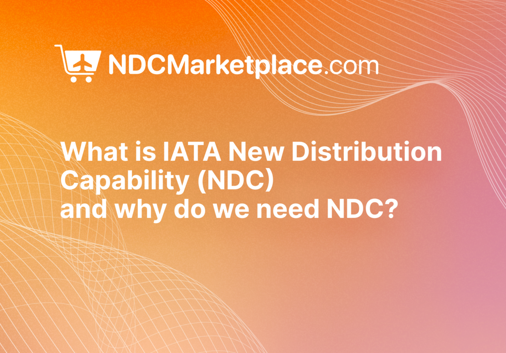 What is IATA New Distribution Capability (NDC) and why do we need NDC?